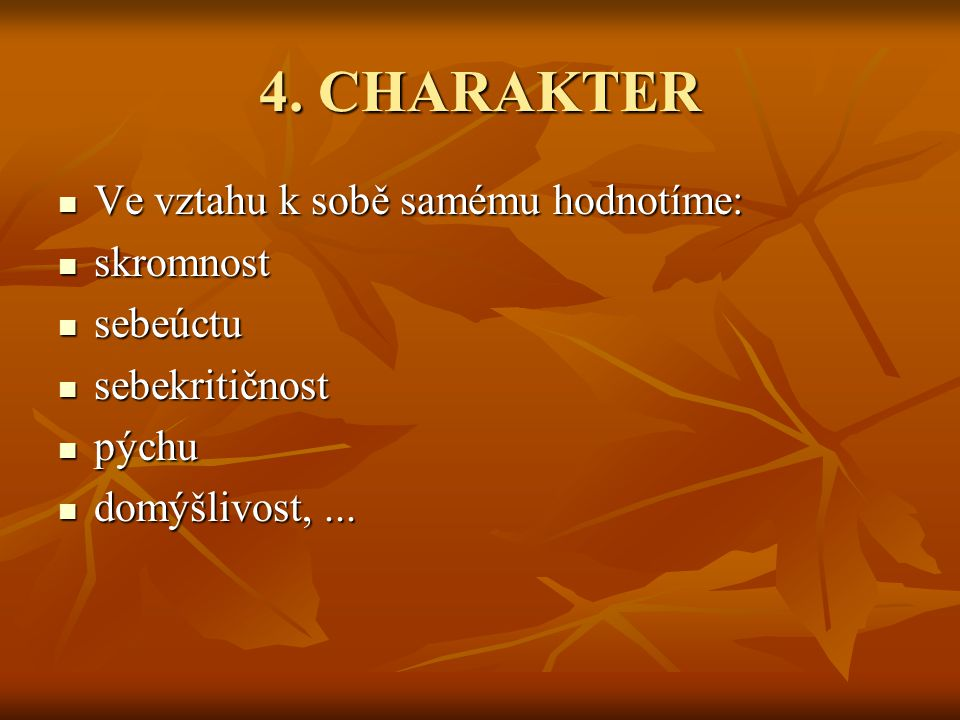 4. CHARAKTER Ve vztahu k sobě samému hodnotíme: skromnost sebeúctu