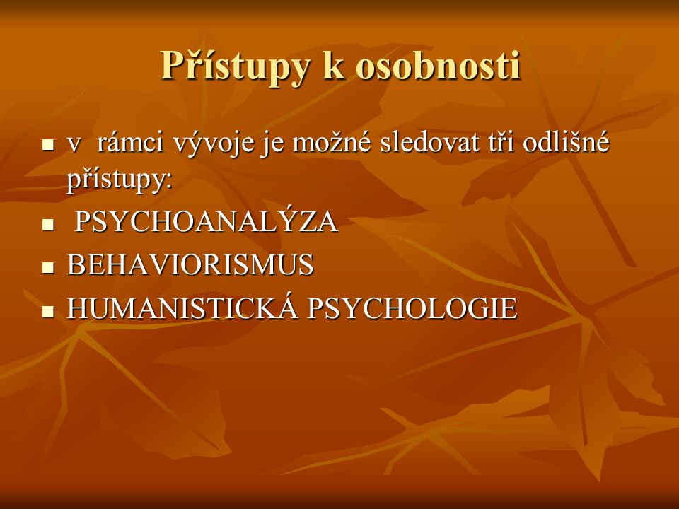 Přístupy k osobnosti v rámci vývoje je možné sledovat tři odlišné přístupy: PSYCHOANALÝZA. BEHAVIORISMUS.