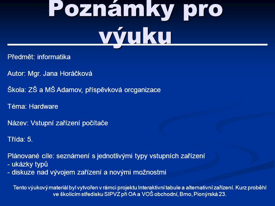 Poznámky pro výuku Předmět: informatika Autor: Mgr. Jana Horáčková