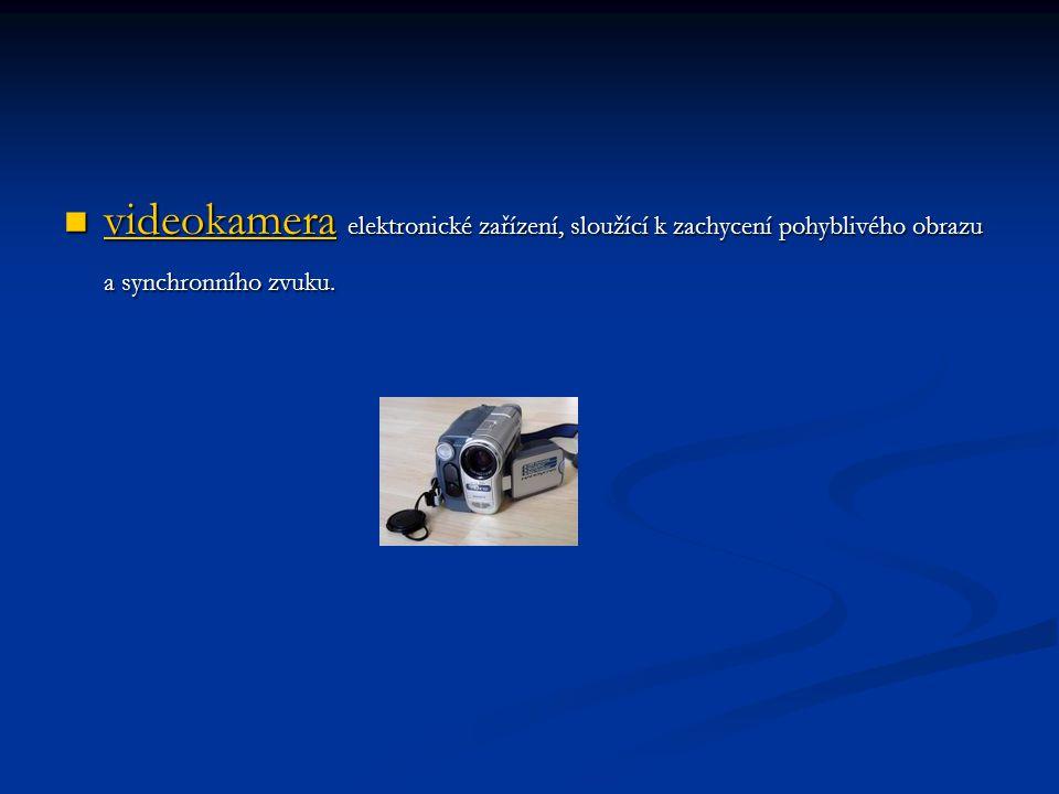 videokamera elektronické zařízení, sloužící k zachycení pohyblivého obrazu a synchronního zvuku.