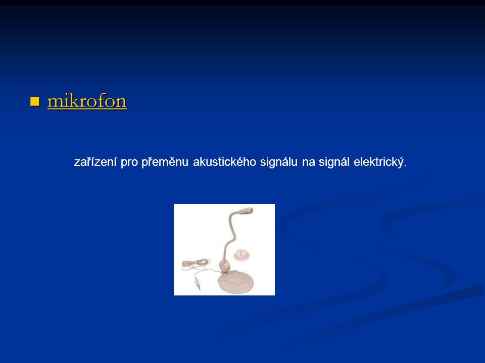 mikrofon zařízení pro přeměnu akustického signálu na signál elektrický.