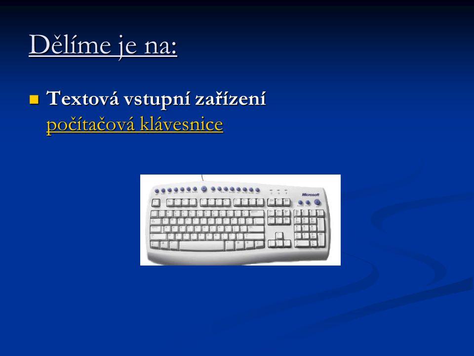 Dělíme je na: Textová vstupní zařízení počítačová klávesnice