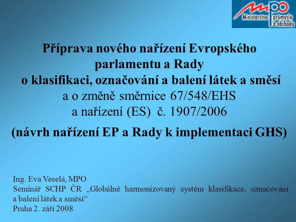 Příprava nového nařízení Evropského parlamentu a Rady o klasifikaci, označování a balení látek a směsí a o změně směrnice 67/548/EHS a nařízení (ES) č. 1907/2006 (návrh nařízení EP a Rady k implementaci GHS)