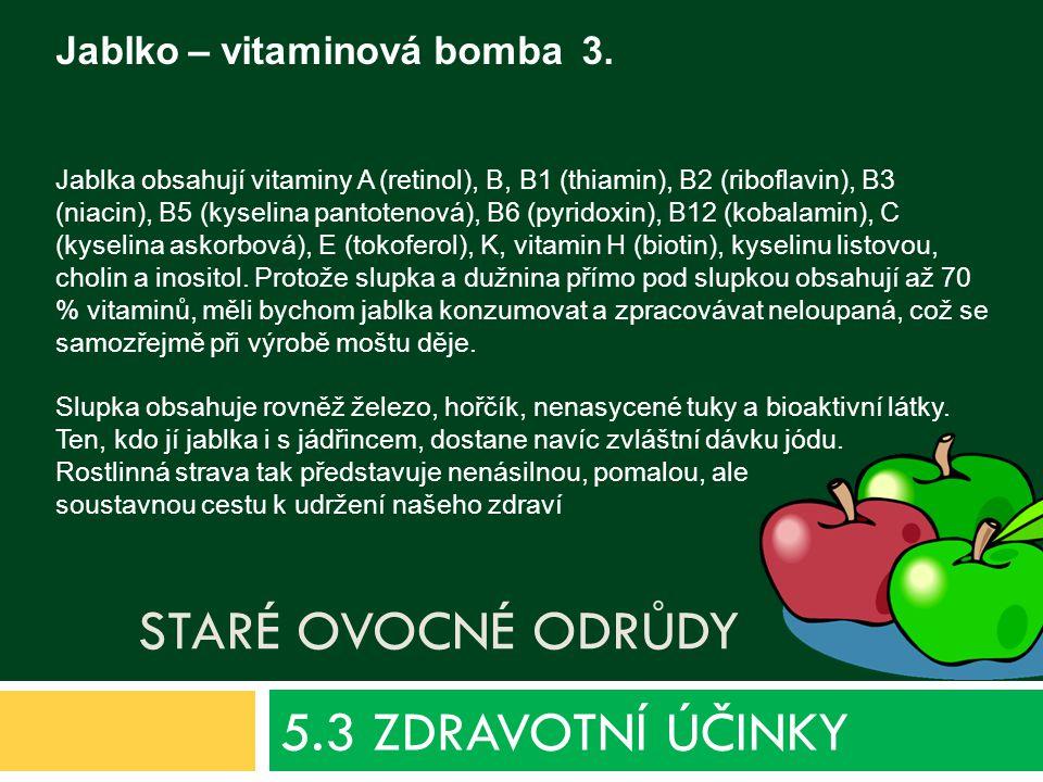 5.3 ZDRAVOTNÍ ÚČINKY Jablko – vitaminová bomba 3. Staré ovocné odrůdy
