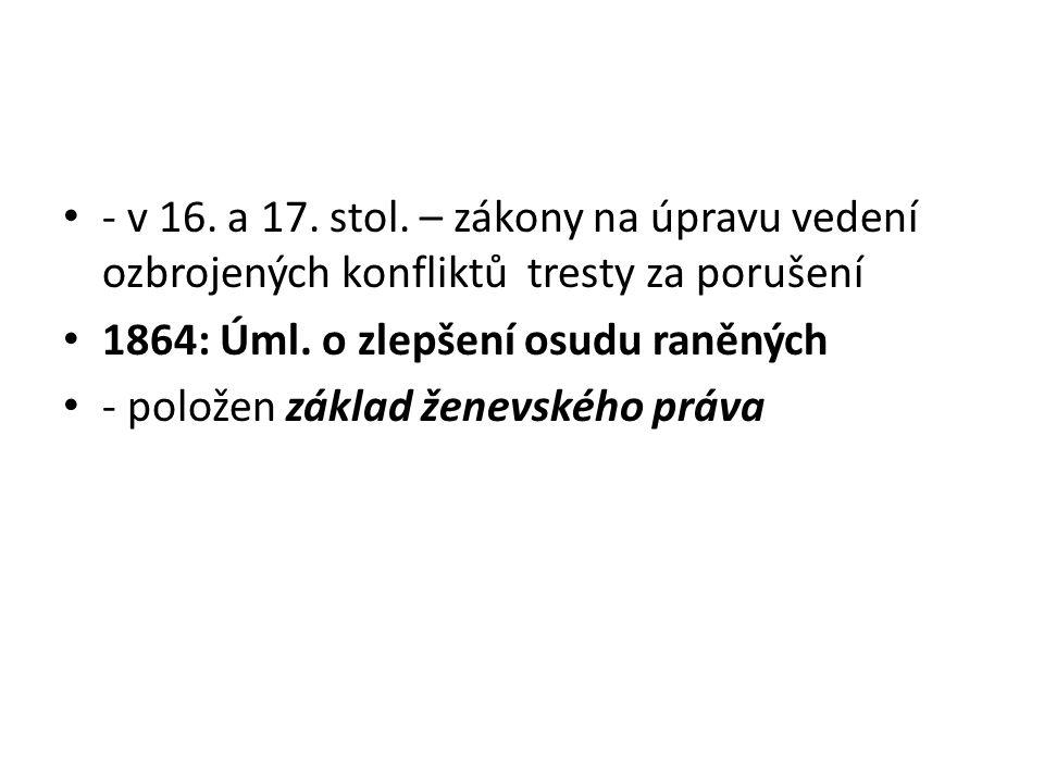 - v 16. a 17. stol. – zákony na úpravu vedení ozbrojených konfliktů tresty za porušení