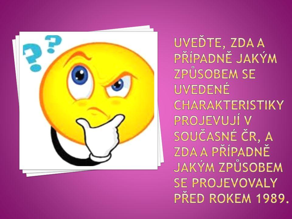 Uveďte, zda a případně jakým způsobem se uvedené charakteristiky projevují v současné ČR, a zda a případně jakým způsobem se projevovaly před rokem 1989.