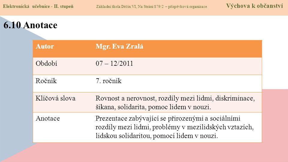 6.10 Anotace Autor Mgr. Eva Zralá Období 07 – 12/2011 Ročník 7. ročník