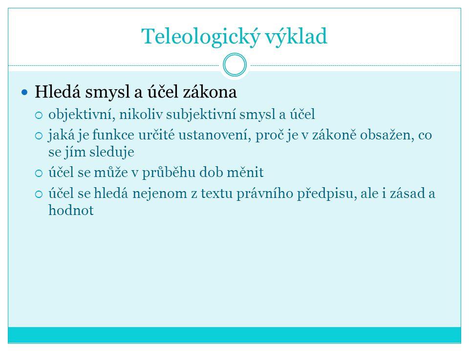 Teleologický výklad Hledá smysl a účel zákona