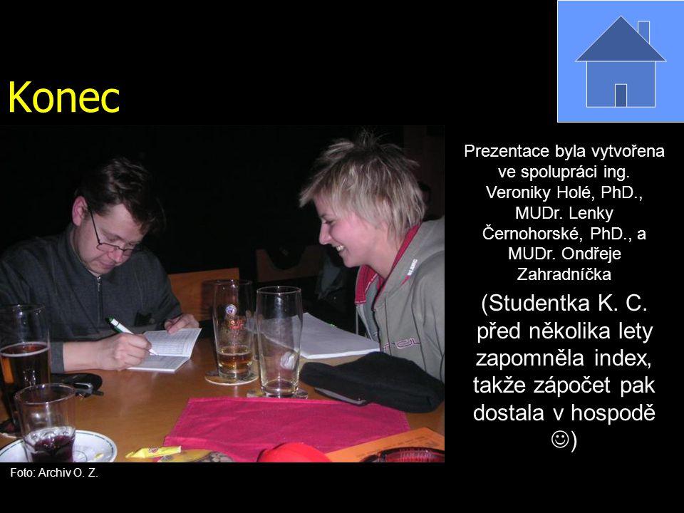 Konec Prezentace byla vytvořena ve spolupráci ing. Veroniky Holé, PhD., MUDr. Lenky Černohorské, PhD., a MUDr. Ondřeje Zahradníčka.