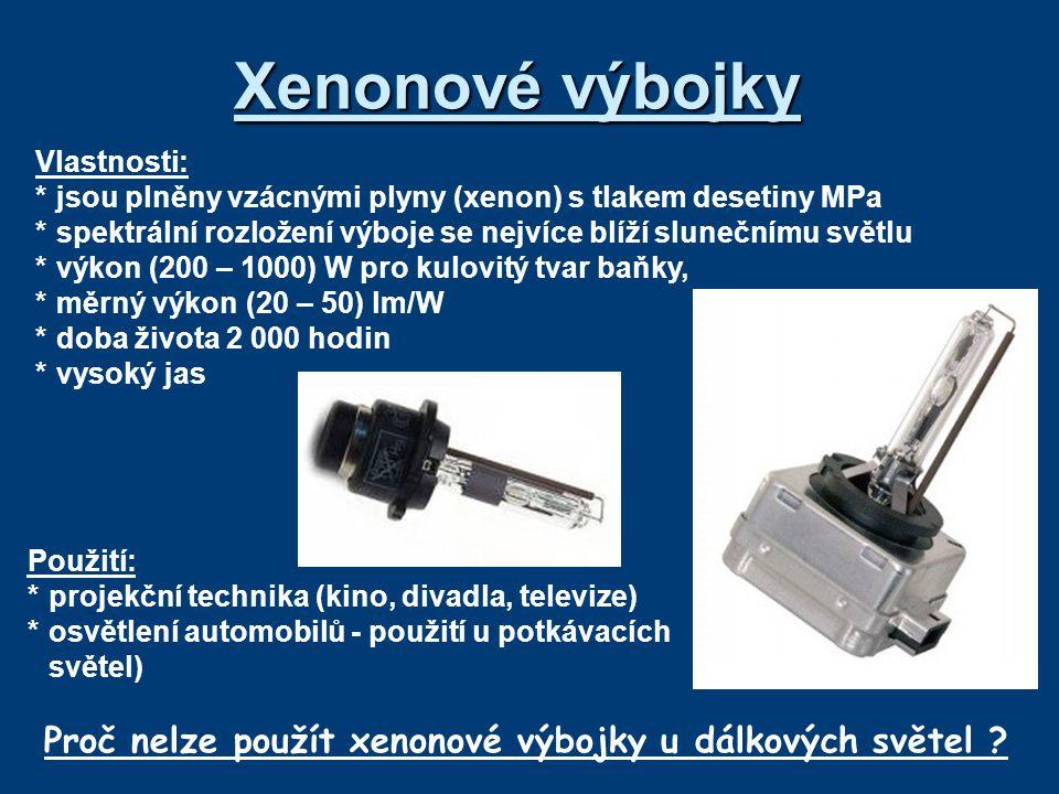 Xenonové výbojky Vlastnosti: * jsou plněny vzácnými plyny (xenon) s tlakem desetiny MPa.