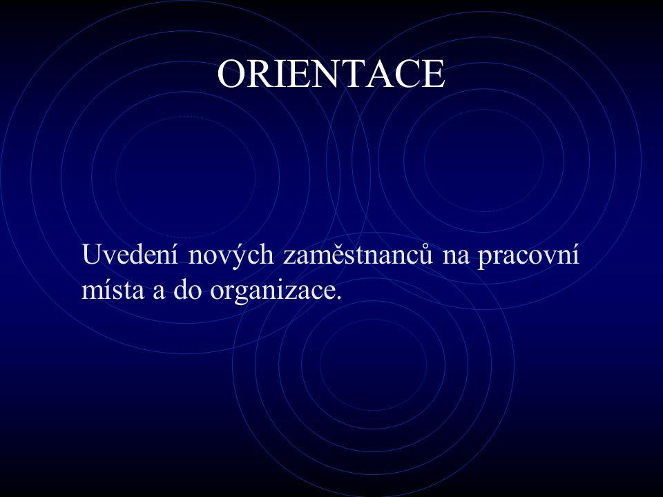 ORIENTACE Uvedení nových zaměstnanců na pracovní místa a do organizace.