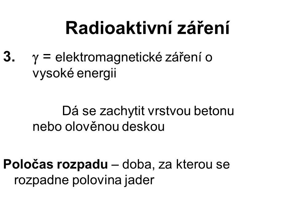 Radioaktivní záření 3.  = elektromagnetické záření o vysoké energii