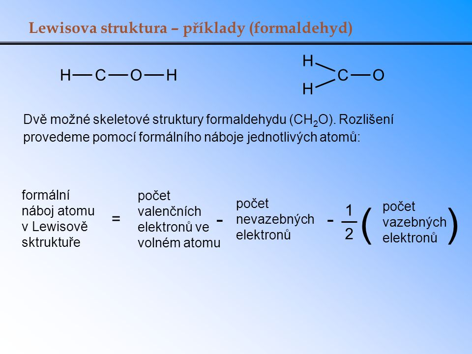 ( ) - - Lewisova struktura – příklady (formaldehyd) H C O H C O = 1 2