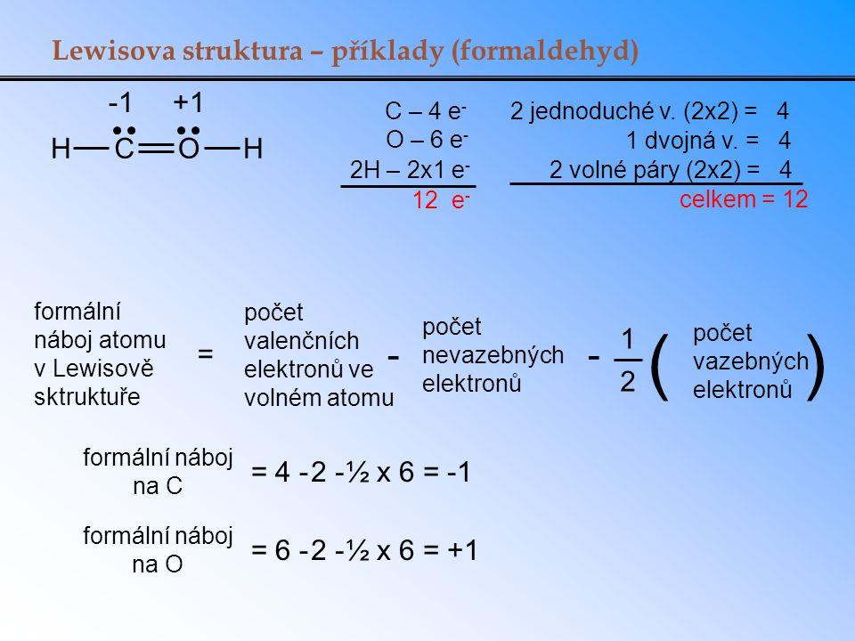 ( ) - - Lewisova struktura – příklady (formaldehyd) -1 +1 H C O = 1 2