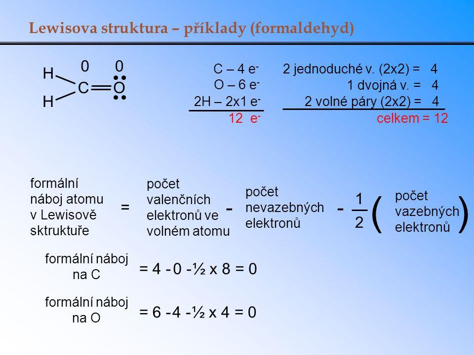 ( ) - - Lewisova struktura – příklady (formaldehyd) H C O H = 1 2