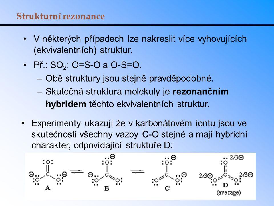 Strukturní rezonance V některých případech lze nakreslit více vyhovujících (ekvivalentních) struktur.