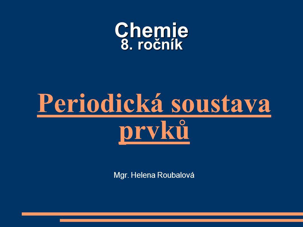 Periodická soustava prvků Mgr. Helena Roubalová