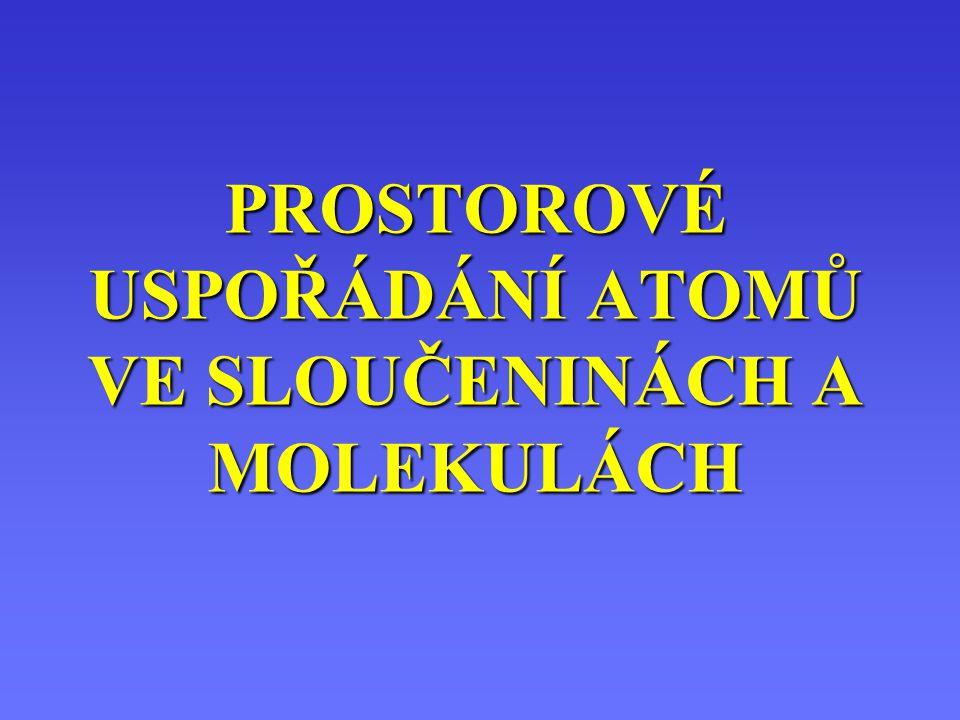 Prostorové uspořádání atomů ve sloučeninách a molekulách