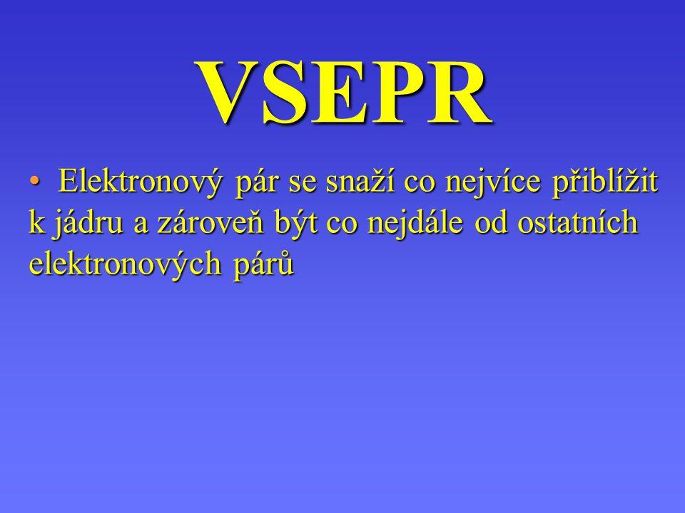 VSEPR Elektronový pár se snaží co nejvíce přiblížit k jádru a zároveň být co nejdále od ostatních elektronových párů.