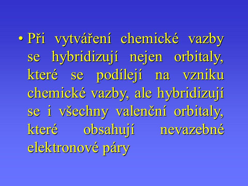 Při vytváření chemické vazby se hybridizují nejen orbitaly, které se podílejí na vzniku chemické vazby, ale hybridizují se i všechny valenční orbitaly, které obsahují nevazebné elektronové páry
