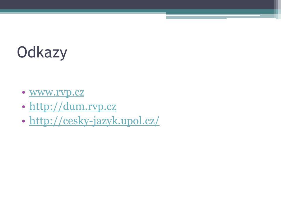 Odkazy www.rvp.cz http://dum.rvp.cz http://cesky-jazyk.upol.cz/