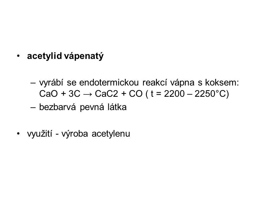 acetylid vápenatý vyrábí se endotermickou reakcí vápna s koksem: CaO + 3C → CaC2 + CO ( t = 2200 – 2250°C)
