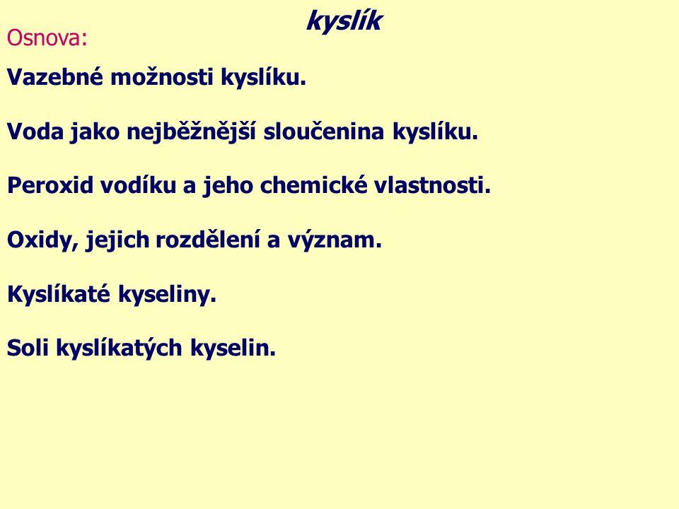kyslík Osnova: Vazebné možnosti kyslíku.