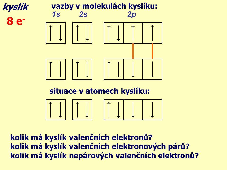 8 e- kyslík vazby v molekulách kyslíku: 1s 2s 2p
