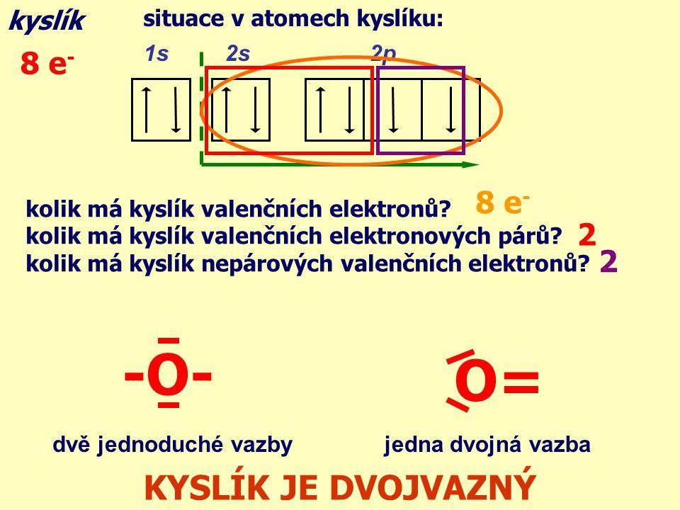 -O- O= KYSLÍK JE DVOJVAZNÝ 8 e- 8 e- 2 2 kyslík