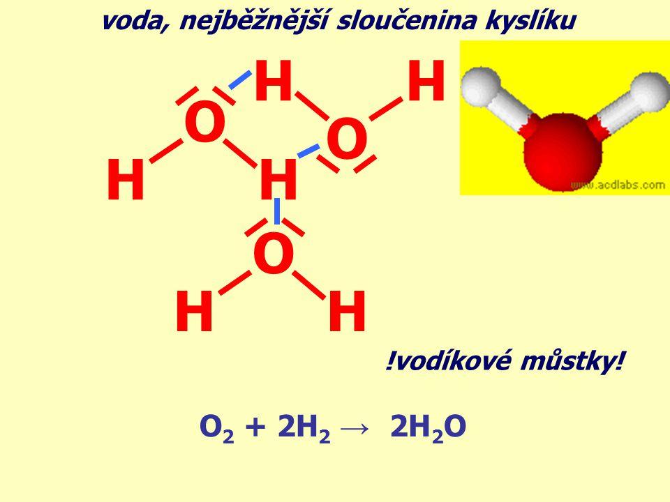H O O H O H O2 + 2H2 → 2H2O voda, nejběžnější sloučenina kyslíku