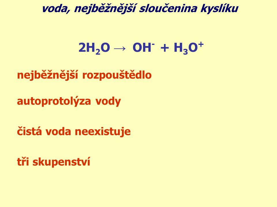 2H2O → OH- + H3O+ voda, nejběžnější sloučenina kyslíku