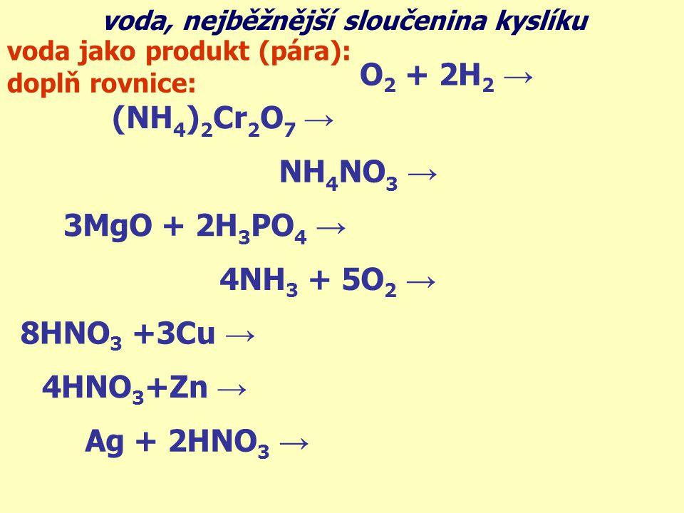 O2 + 2H2 → 2H2O (NH4)2Cr2O7 → Cr2O3 + N2 + 4H2O NH4NO3 → N2O + 2H2O
