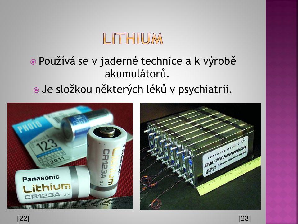 lithium Používá se v jaderné technice a k výrobě akumulátorů.