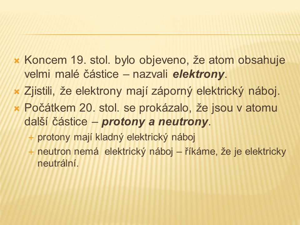 Zjistili, že elektrony mají záporný elektrický náboj.