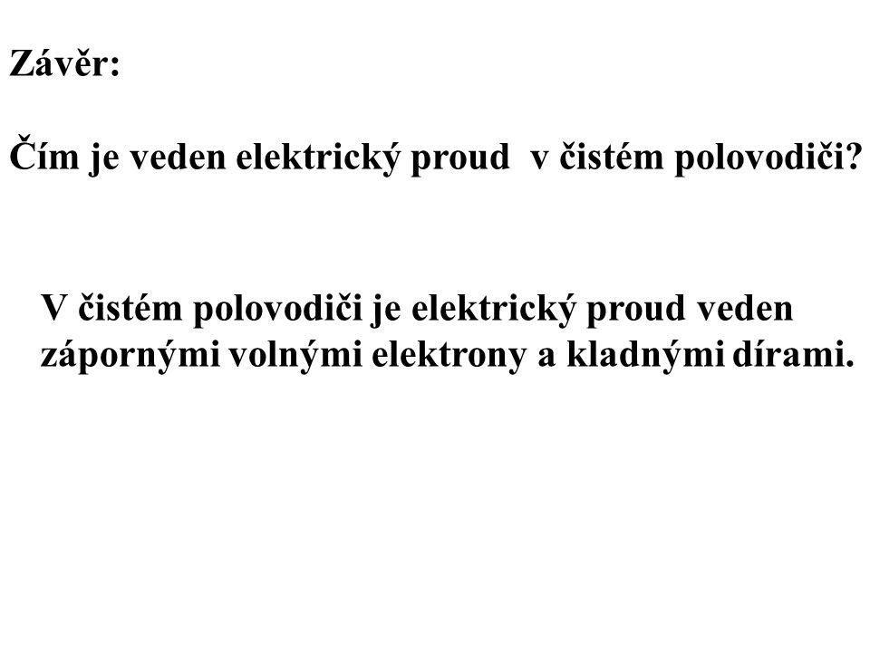 Závěr: Čím je veden elektrický proud v čistém polovodiči V čistém polovodiči je elektrický proud veden.