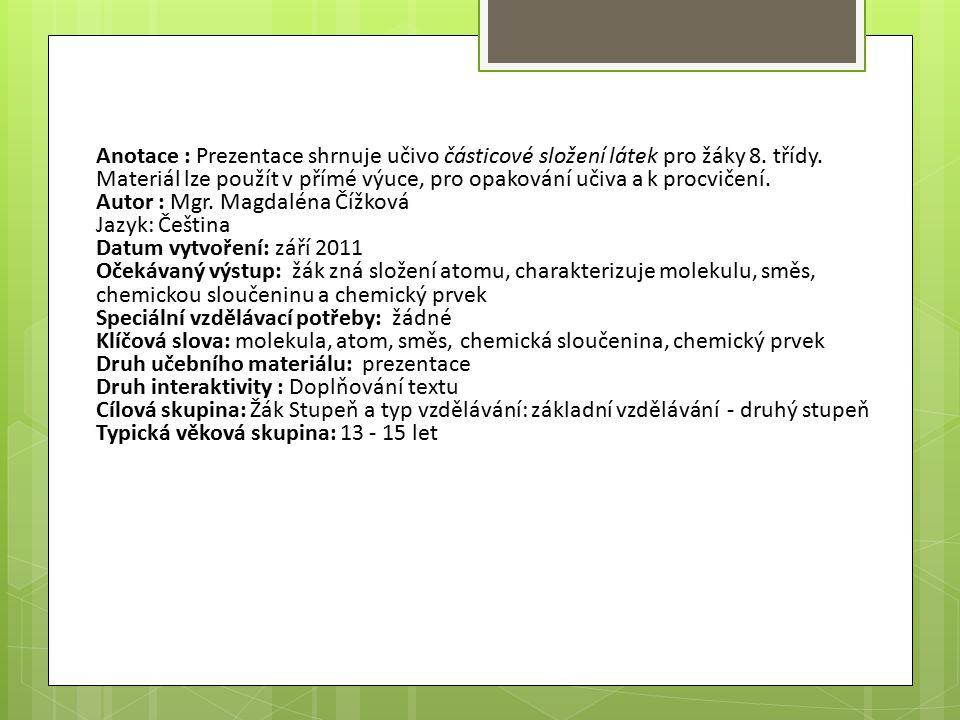Anotace : Prezentace shrnuje učivo částicové složení látek pro žáky 8