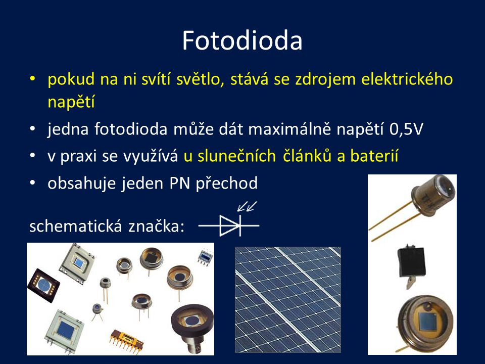 Fotodioda pokud na ni svítí světlo, stává se zdrojem elektrického napětí. jedna fotodioda může dát maximálně napětí 0,5V.