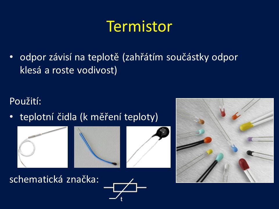 Termistor odpor závisí na teplotě (zahřátím součástky odpor klesá a roste vodivost) Použití: teplotní čidla (k měření teploty)