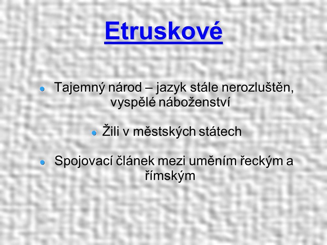 Etruskové Tajemný národ – jazyk stále nerozluštěn, vyspělé náboženství