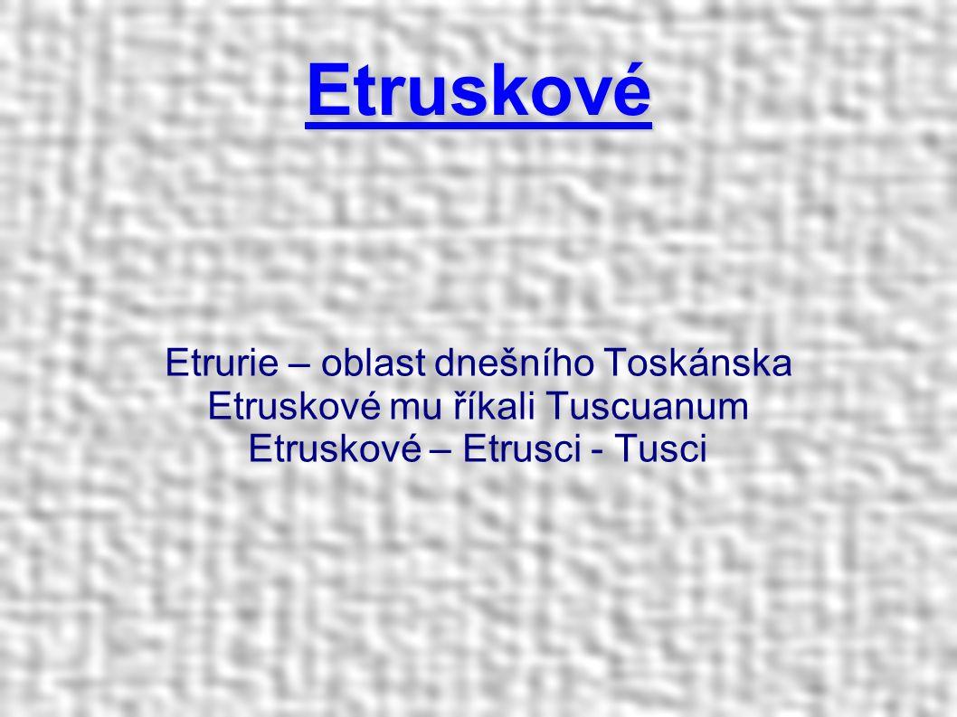 Etruskové Etrurie – oblast dnešního Toskánska