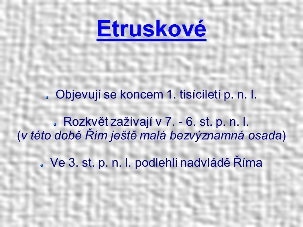 Etruskové Objevují se koncem 1. tisíciletí p. n. l.