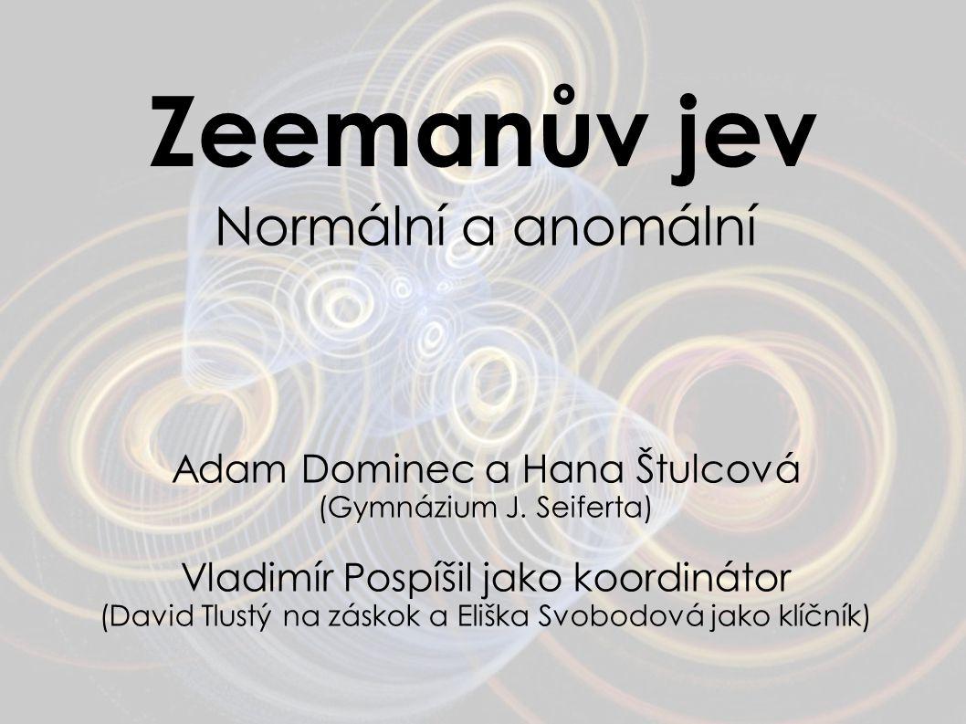 Zeemanův jev Normální a anomální Adam Dominec a Hana Štulcová