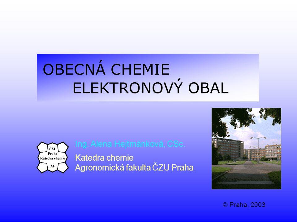 OBECNÁ CHEMIE ELEKTRONOVÝ OBAL Ing. Alena Hejtmánková, CSc.