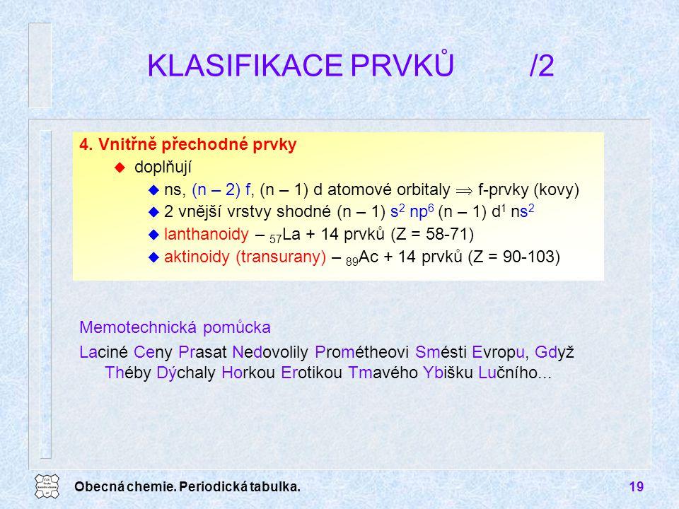 KLASIFIKACE PRVKŮ /2 4. Vnitřně přechodné prvky doplňují