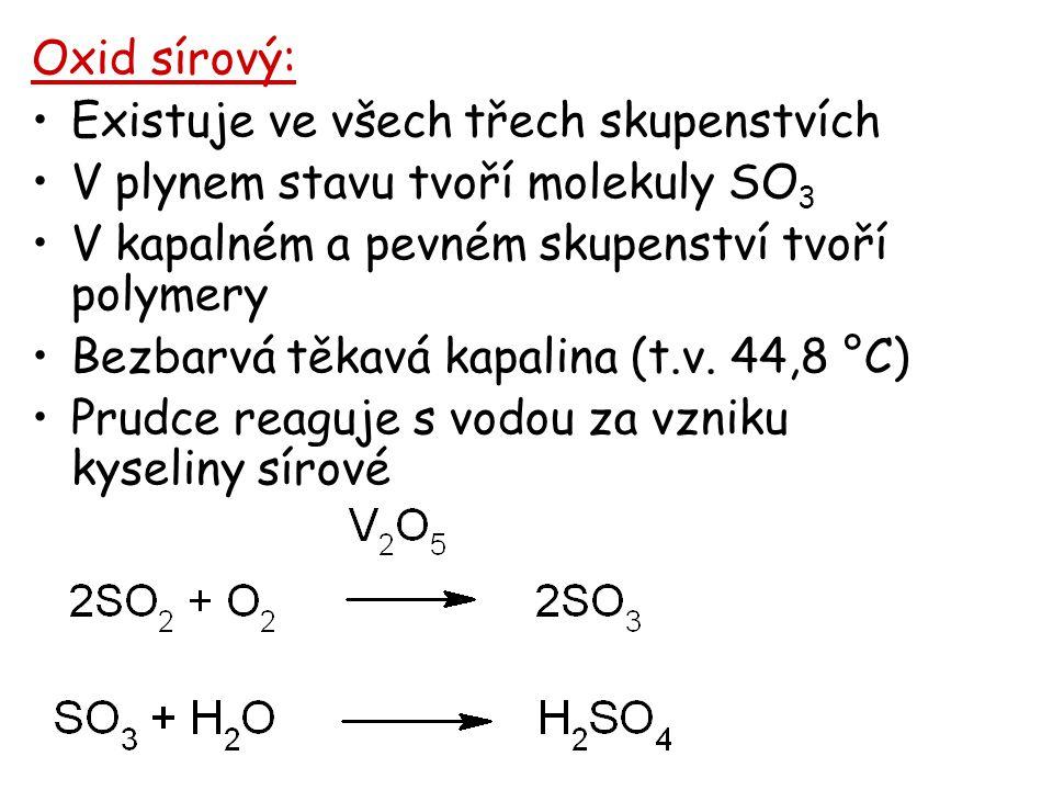Oxid sírový: Existuje ve všech třech skupenstvích. V plynem stavu tvoří molekuly SO3. V kapalném a pevném skupenství tvoří polymery.