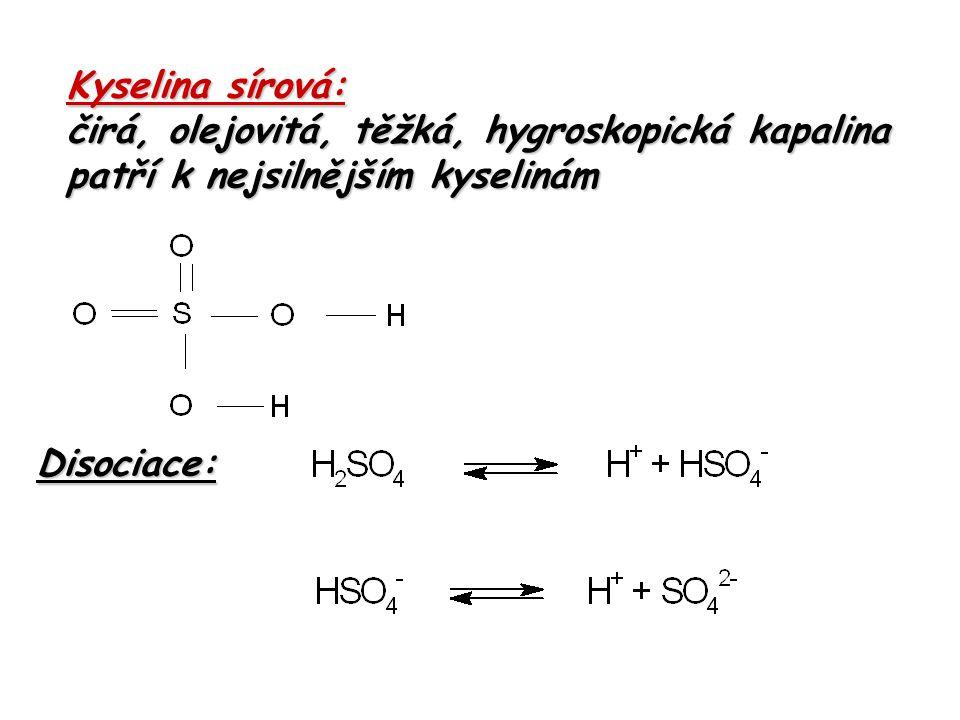 Kyselina sírová: čirá, olejovitá, těžká, hygroskopická kapalina.