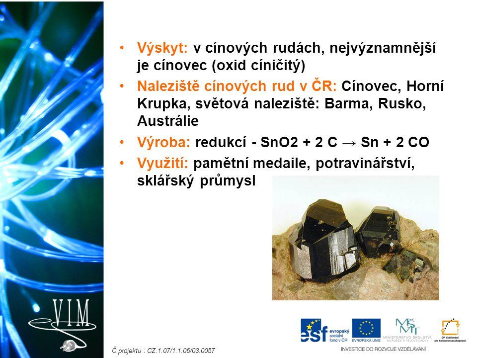 Výskyt: v cínových rudách, nejvýznamnější je cínovec (oxid cíničitý)