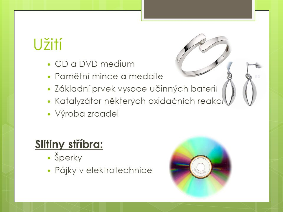 Užití Slitiny stříbra: CD a DVD medium Pamětní mince a medaile