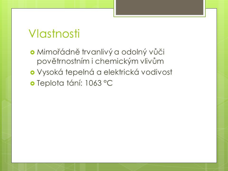 Vlastnosti Mimořádně trvanlivý a odolný vůči povětrnostním i chemickým vlivům. Vysoká tepelná a elektrická vodivost.
