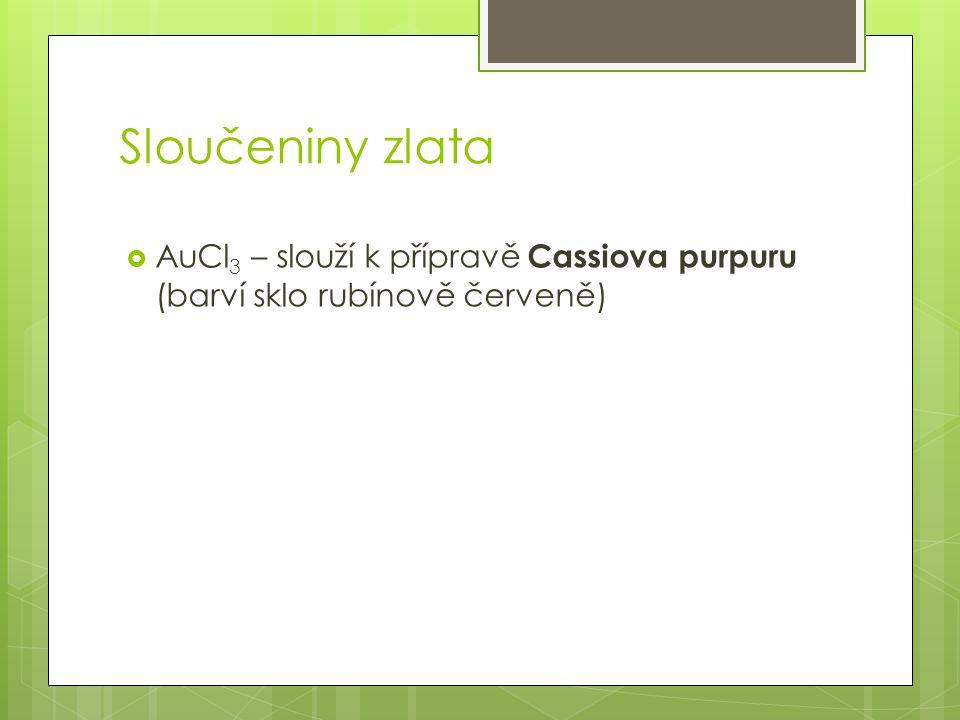Sloučeniny zlata AuCl3 – slouží k přípravě Cassiova purpuru (barví sklo rubínově červeně)